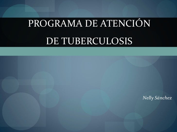 Nelly Sánchez PROGRAMA DE ATENCIÓN DE TUBERCULOSIS