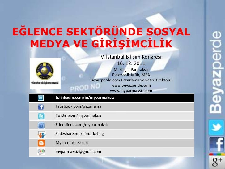 EĞLENCE SEKTÖRÜNDE SOSYAL  MEDYA VE GİRİŞİMCİLİK                              V. İstanbul Bilişim Kongresi                ...