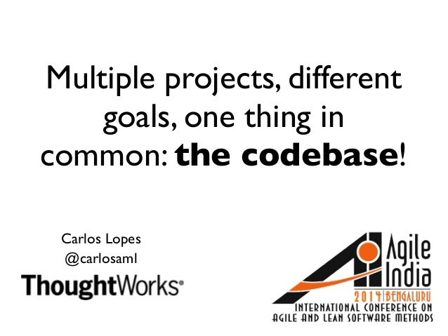 Multiple projects, different goals, one thing in common: the codebase!