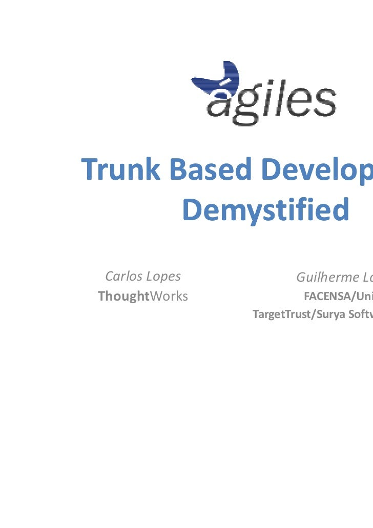 Trunk Based Development       Demystified  Carlos Lopes          Guilherme Lacerda ThoughtWorks             FACENSA/UniRit...