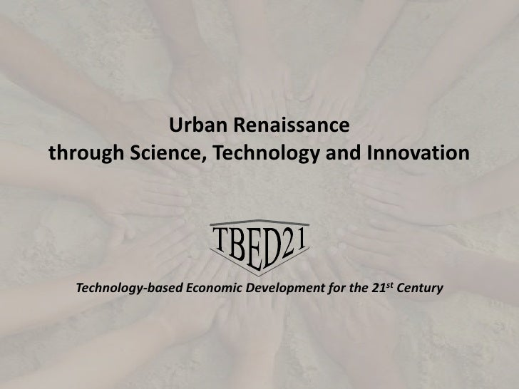 Urban Renaissance <br />through Science, Technology and Innovation<br />TBED21<br />Technology-based Economic Development ...