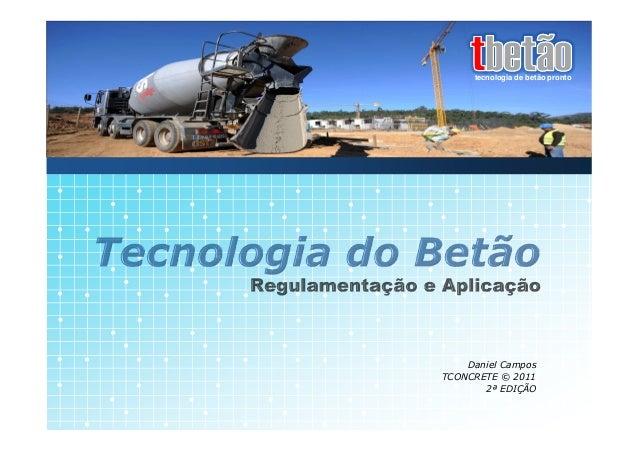tecnologia de betão pronto    Daniel CamposTCONCRETE © 2011       2ª EDIÇÃO