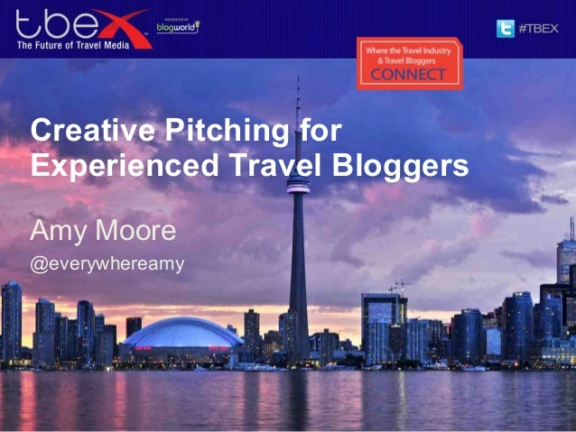 Creative Pitching forExperienced Travel BloggersAmy Moore@everywhereamy