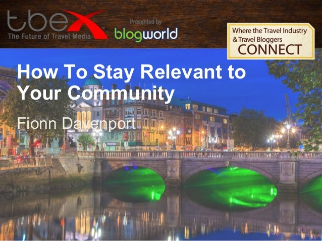 How To Stay Relevant to Your Community Fionn Davenport