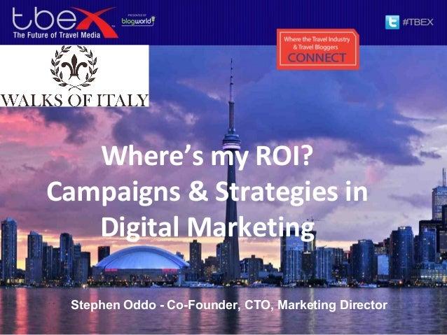 TBEX 2013 Toronto Where's my ROI?  Campaigns & Strategies in Digital Marketing