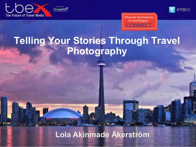 Telling Your Stories Through Travel Photography Lola Akinmade Åkerström