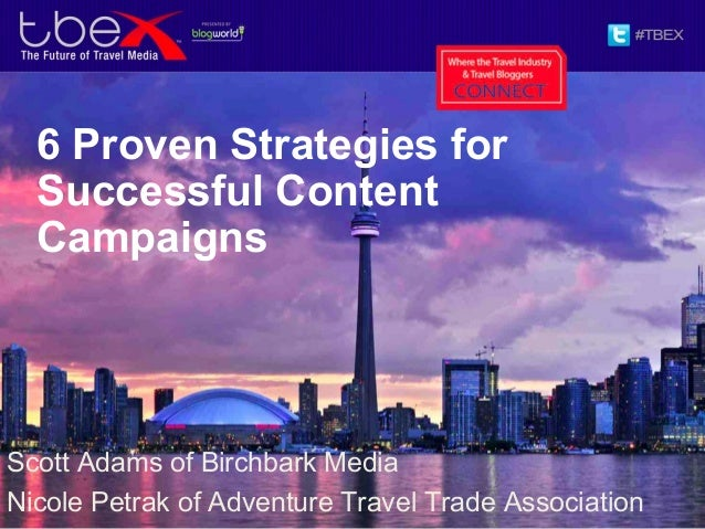 6 Proven Strategies forSuccessful ContentCampaignsScott Adams of Birchbark MediaNicole Petrak of Adventure Travel Trade As...