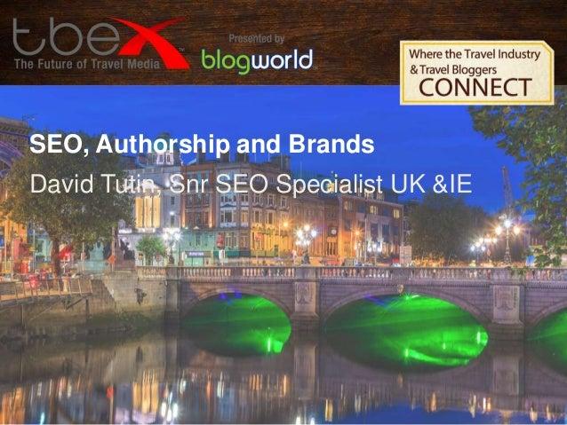 SEO, Authorship and Brands David Tutin, Snr SEO Specialist UK &IE