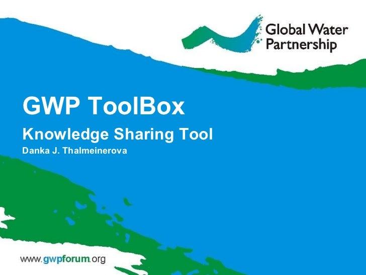 GWP ToolBox Knowledge Sharing Tool  Danka J. Thalmeinerova