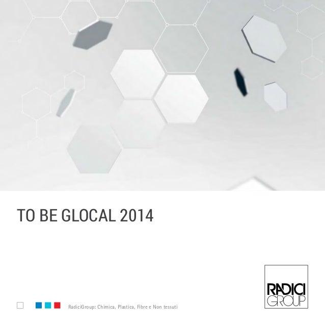 www.radicigroup.com RadiciGroup: Chimica, Plastica, Fibre e Non tessuti to be glocal 2014