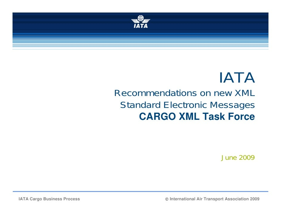 IATA                               Recommendations on new XML                                Standard Electronic Messages ...