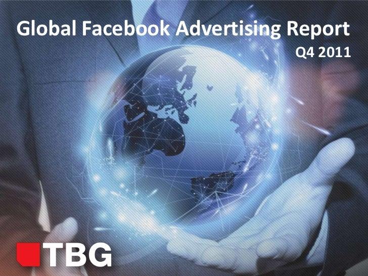 Global Facebook Advertising Report                                    Q4 2011               © 2011 TBG Digital