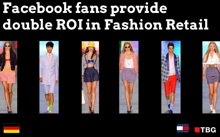 Facebook fans providedouble ROI in Fashion Retail© 2012 TBG Digital