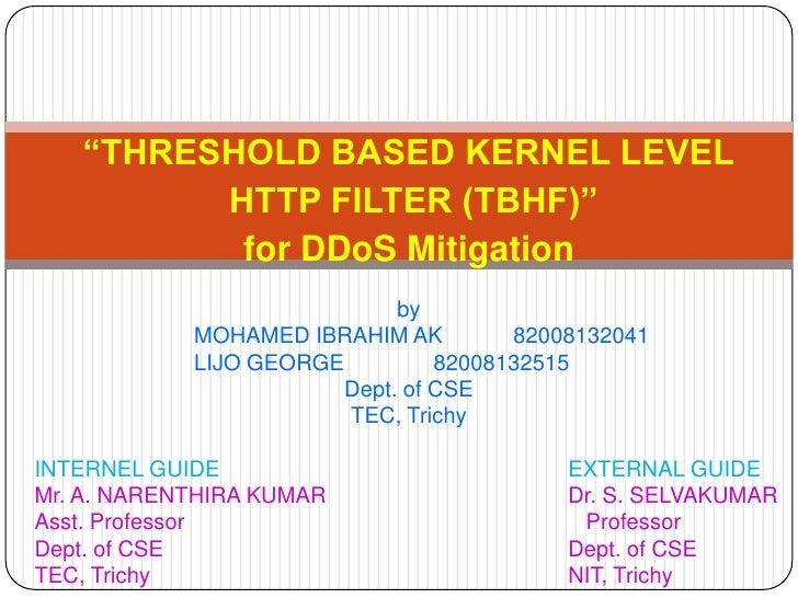 """THRESHOLD BASED KERNEL LEVEL         HTTP FILTER (TBHF)""          for DDoS Mitigation                             by     ..."