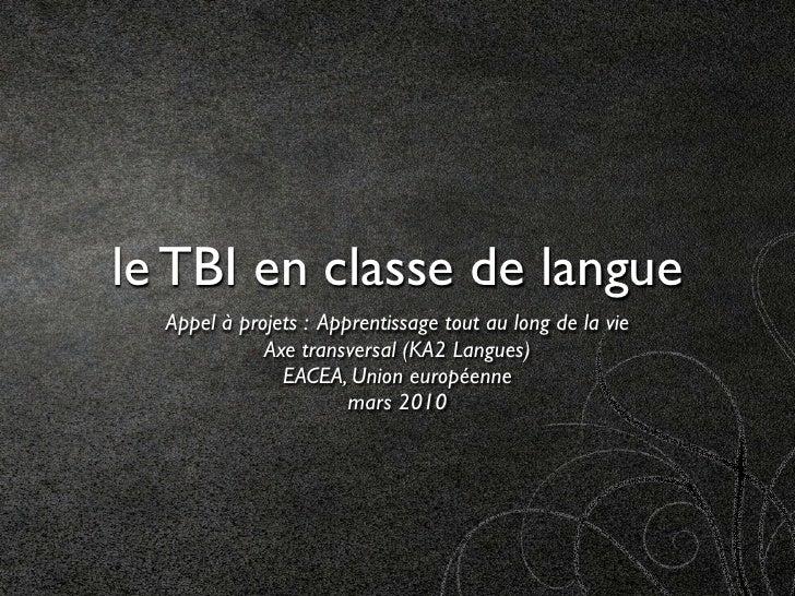 le TBI en classe de langue   Appel à projets : Apprentissage tout au long de la vie              Axe transversal (KA2 Lang...