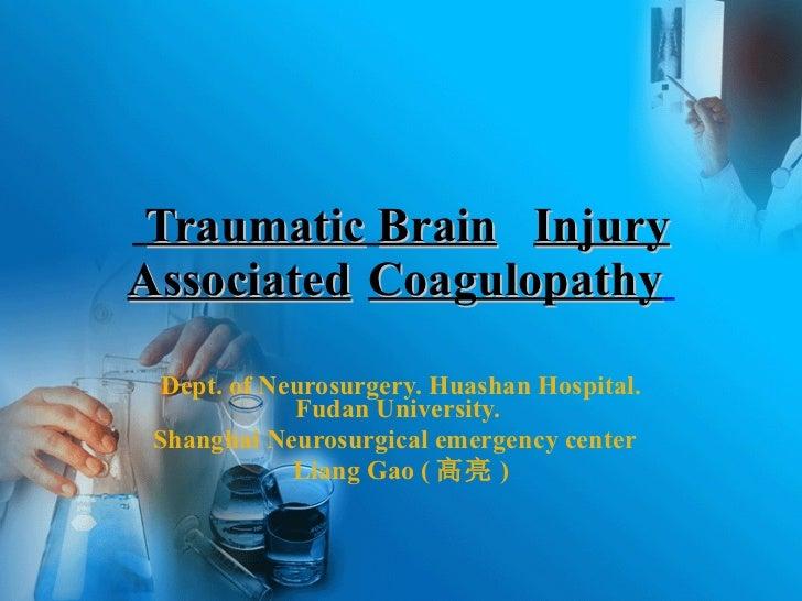 Dept. of Neurosurgery. Huashan Hospital. Fudan University.  Shanghai Neurosurgical emergency center  Liang Gao ( 高亮 ) Trau...