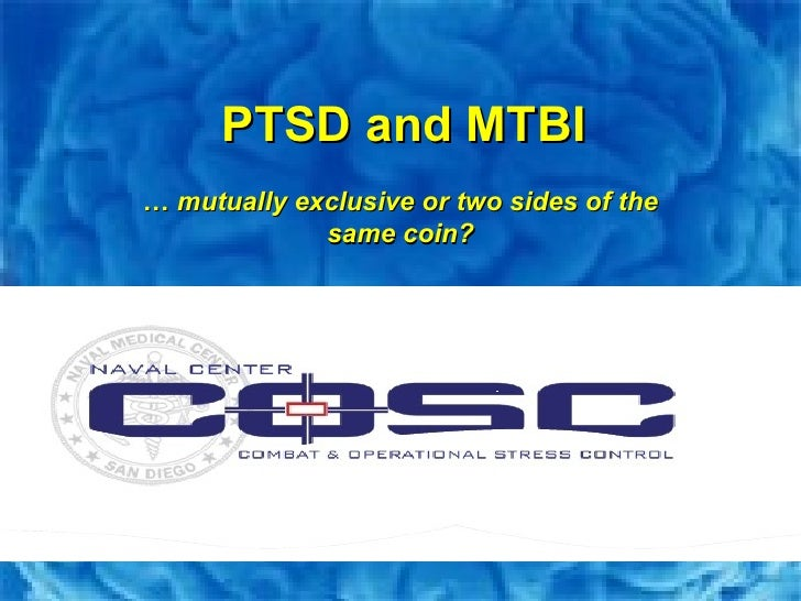 …  mutually exclusive or two sides of the same coin? PTSD and MTBI