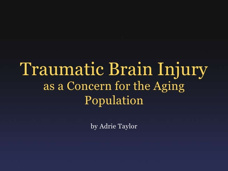 Traumatic Brain Injury<br />as a Concern for the Aging Population<br />by Adrie Taylor<br />
