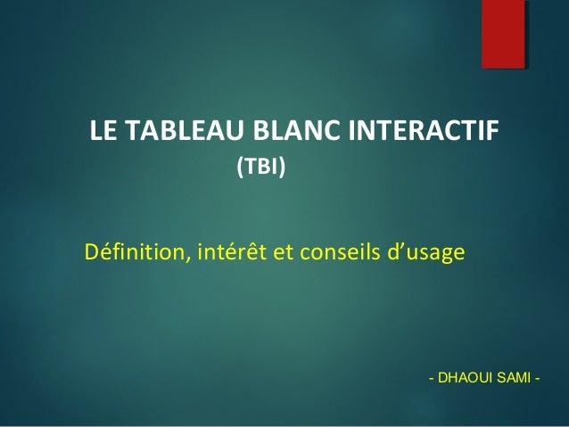 LE TABLEAU BLANC INTERACTIF (TBI) Définition, intérêt et conseils d'usage - DHAOUI SAMI -