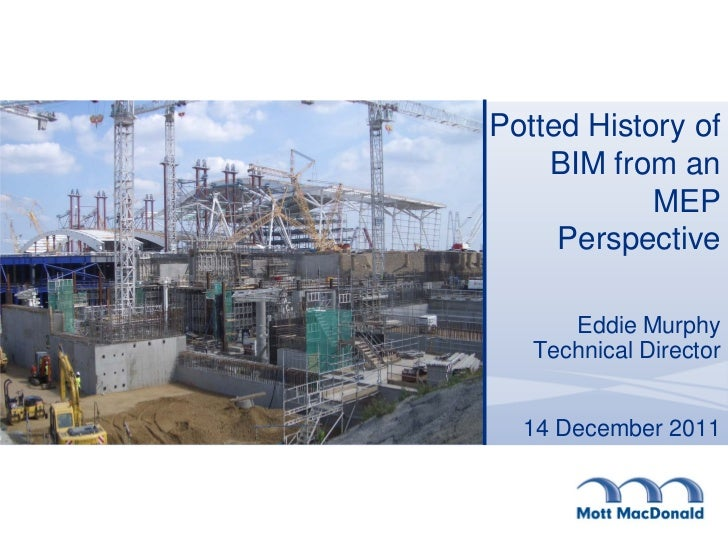 Potted History of    BIM from an            MEP     Perspective      Eddie Murphy   Technical Director  14 December 2011