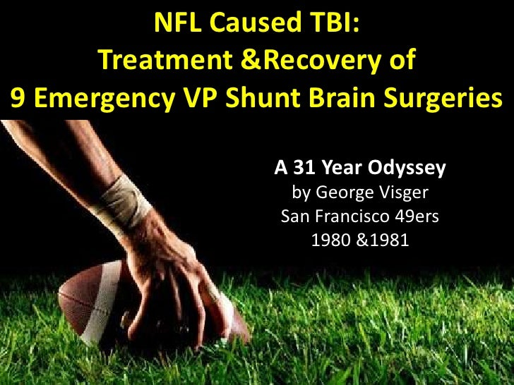 NFL Caused TBI:      Treatment &Recovery of9 Emergency VP Shunt Brain Surgeries                   A 31 Year Odyssey       ...
