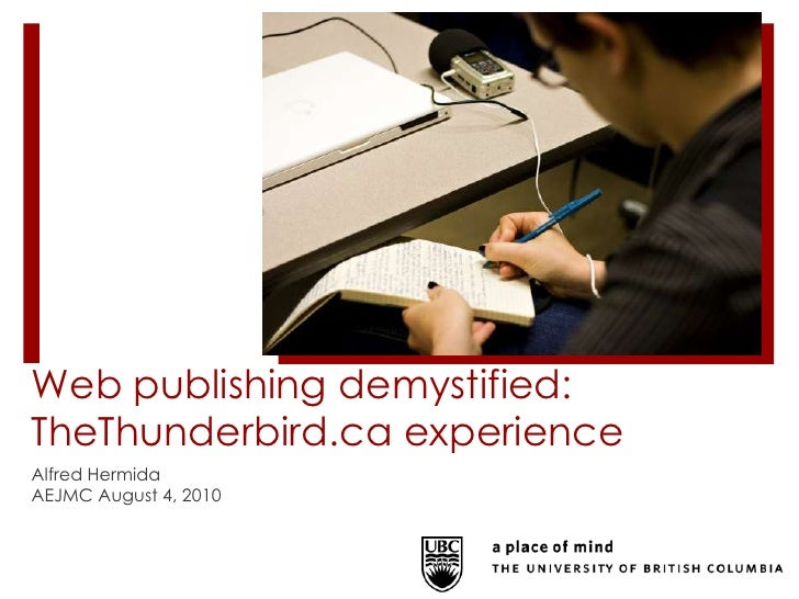 Web publishing demystified: TheThunderbird.ca experience<br />Alfred Hermida<br />AEJMC August 4, 2010<br />