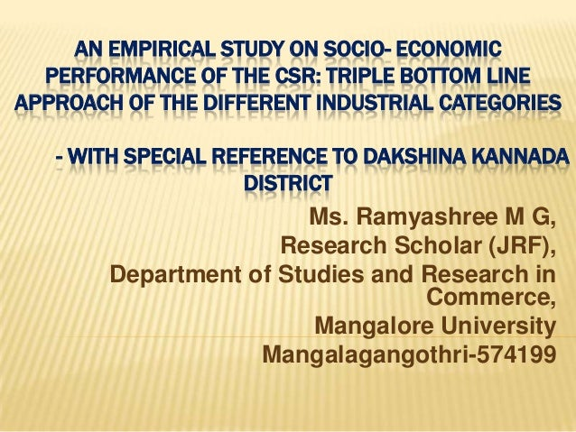 AN EMPIRICAL STUDY ON SOCIO- ECONOMIC PERFORMANCE OF THE CSR: TRIPLE BOTTOM LINE APPROACH OF THE DIFFERENT INDUSTRIAL CATE...