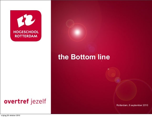Rotterdam, 6 september 2010 the Bottom line vrijdag 29 oktober 2010
