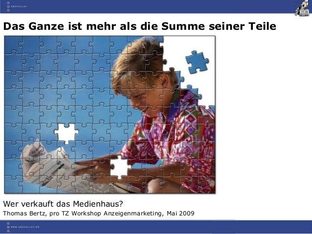 Das Ganze ist mehr als die Summe seiner TeileThomas Bertz, pro TZ Workshop Anzeigenmarketing, Mai 2009Wer verkauft das Med...
