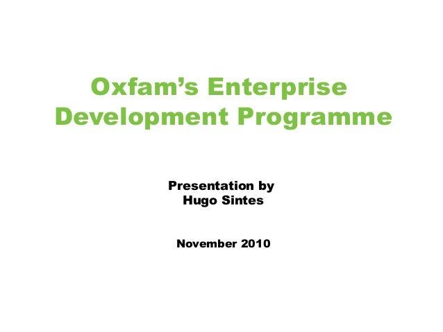 Oxfam's Enterprise Development Programme Presentation by Hugo Sintes November 2010