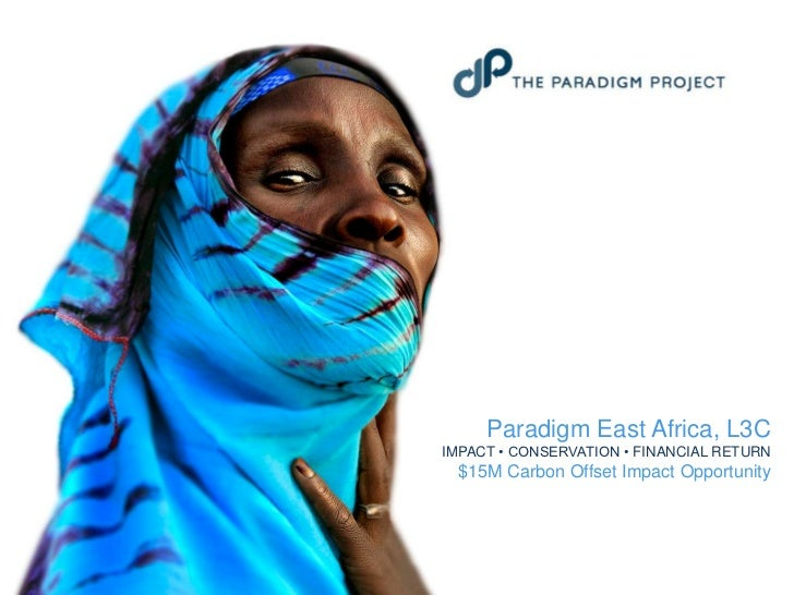 Paradigm East Africa, L3C<br />Impact • Conservation • Financial Return<br />$15M Carbon Offset Impact Opportunity<br />