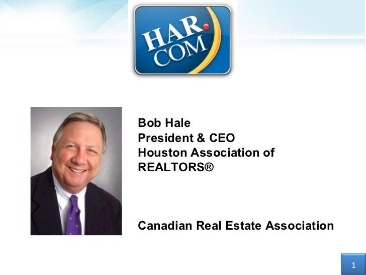 Bob Hale President & CEO Houston Association of REALTORS®  Canadian Real Estate Association 1
