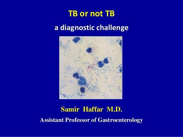 TB or not TB a diagnostic challenge Samir Haffar M.D. Assistant Professor of Gastroenterology