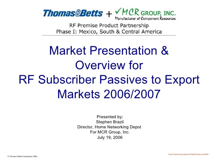 Market Presentation & Overview for RF Subscriber Passives to Export Markets 2006/2007 Presented by; Stephen Brazil Directo...