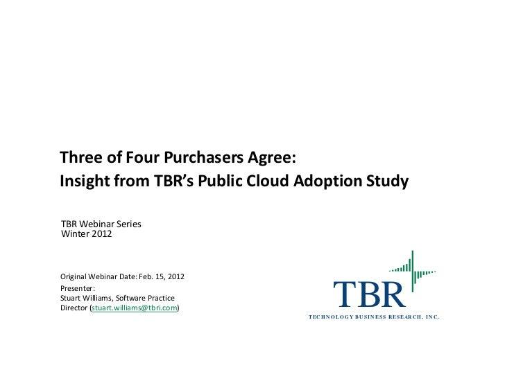 ThreeofFourPurchasersAgree:InsightfromTBR'sPublicCloudAdoptionStudyTBRWebinarSeriesWinter2012OriginalWebinar...