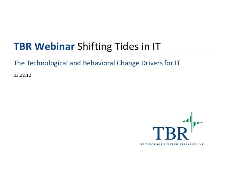 TBR Webinar Shifting Tides in ITThe Technological and Behavioral Change Drivers for IT03.22.12                            ...