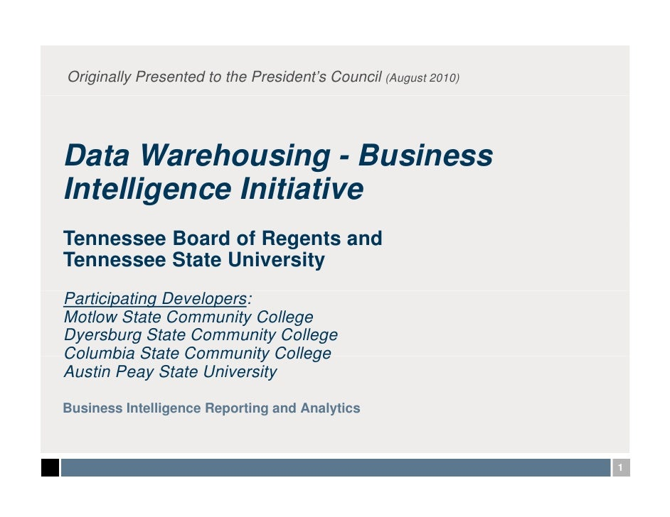 Originally Presented to the President's Council (August 2010)Data Warehousing - BusinessIntelligence InitiativeTennessee B...
