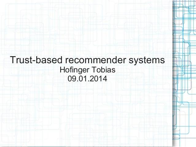 Trust-based recommender systems Hofinger Tobias 09.01.2014
