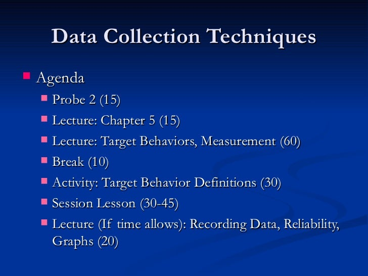 Data Collection Techniques   Agenda     Probe 2 (15)     Lecture: Chapter 5 (15)     Lecture: Target Behaviors, Measur...