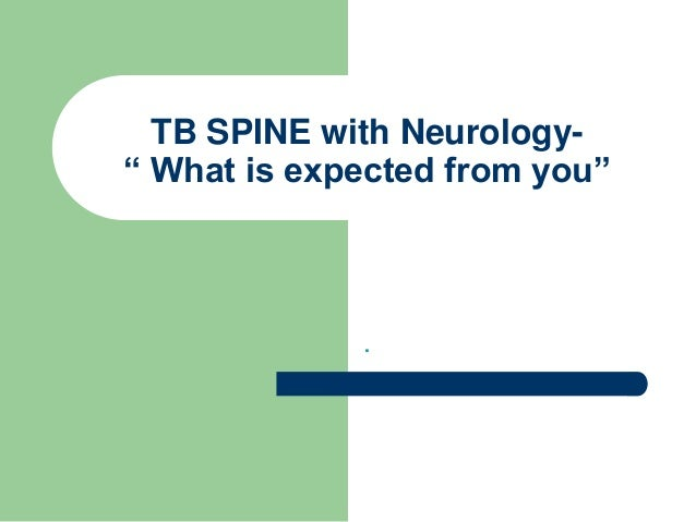 "TB SPINE with Neurology-"" What is expected from you""."