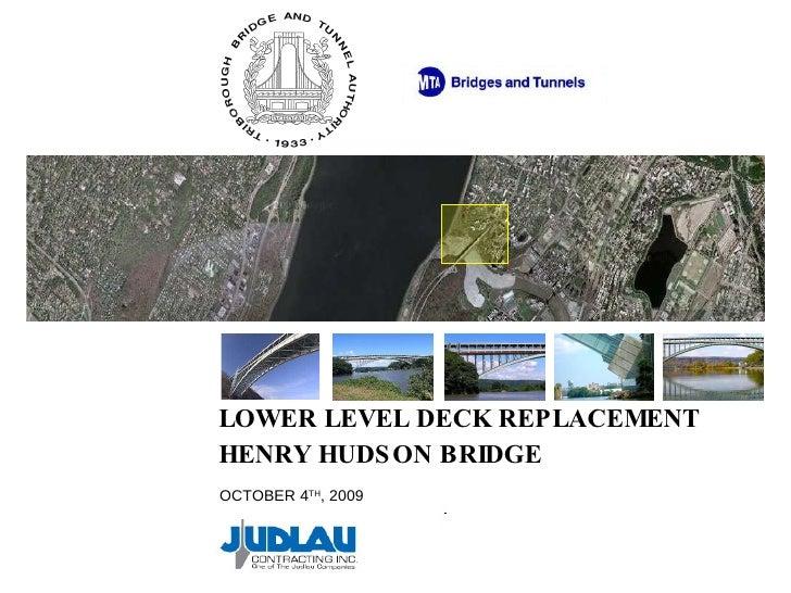 <ul><li>LOWER LEVEL DECK REPLACEMENT  </li></ul><ul><li>HENRY HUDSON BRIDGE </li></ul>OCTOBER 4 TH , 2009