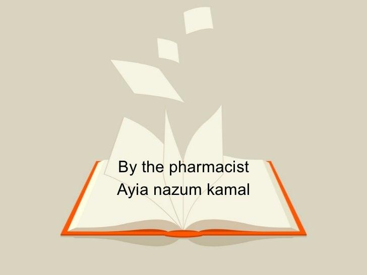 By the pharmacist Ayia nazum kamal بسم الله الرحمن الرحيم