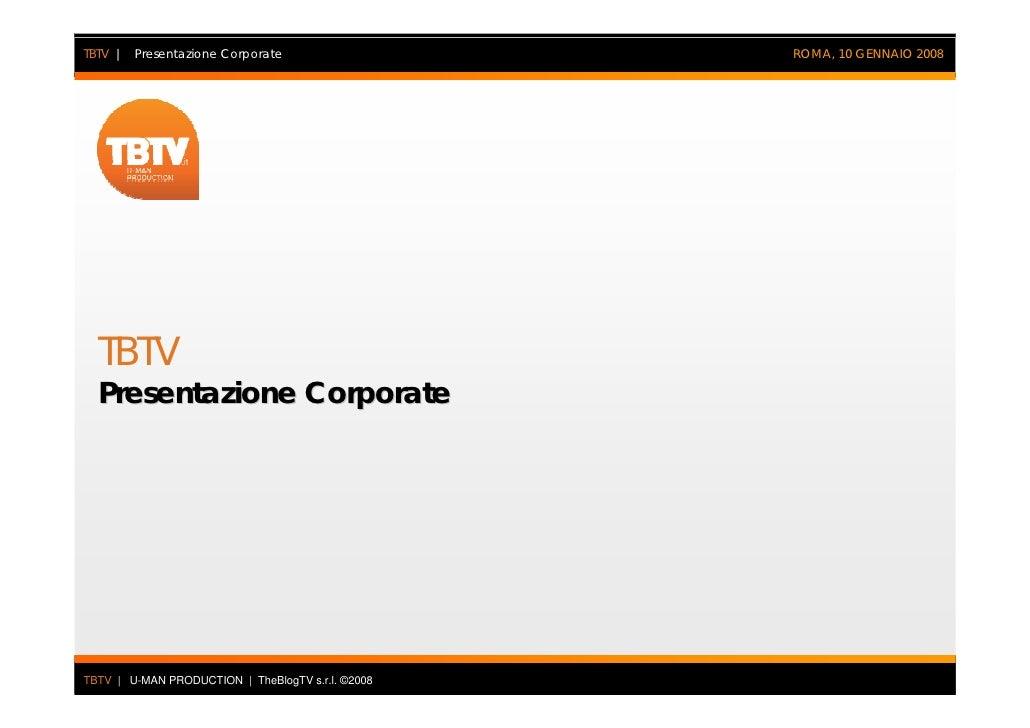 TBTV | Presentazione Corporate                     ROMA, 10 GENNAIO 2008       TBTV   Presentazione Corporate     TBTV | U...