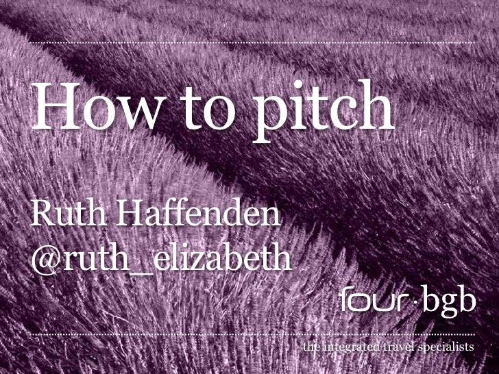 How to pitch Ruth Haffenden@ruth_elizabeth<br />