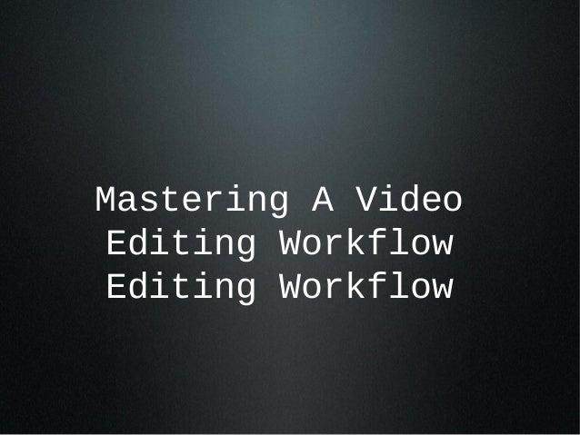Mastering A VideoEditing WorkflowEditing Workflow