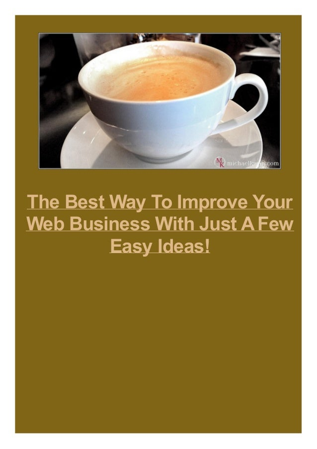 The Best Way To Improve Your Web Business With Just AFew Easy Ideas!
