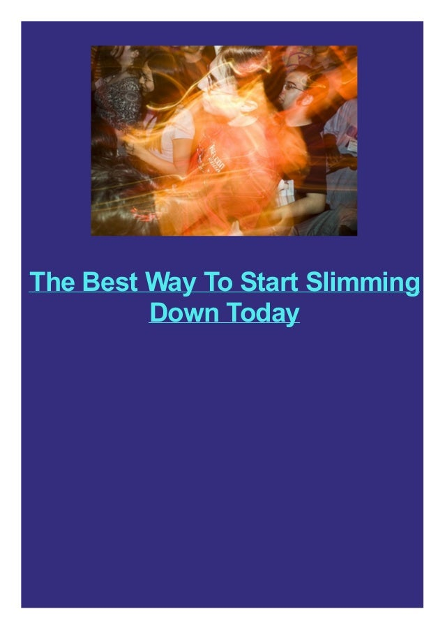 The Best Way To Start Slimming Down Today