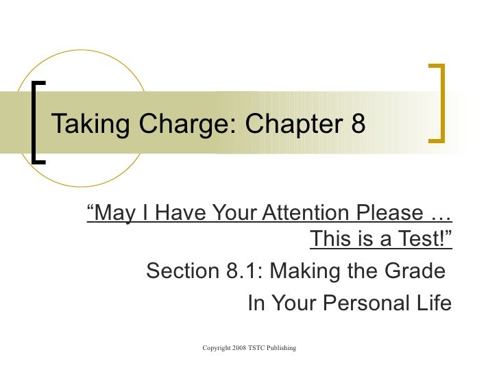 """"""" May I Have Your Attention Please …This is a Test!"""" Section 8.1: Making the Grade  In Your Personal Life Taking Charge: C..."""