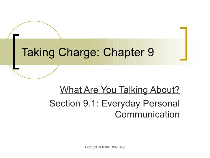 What Are You Talking About? Section 9.1: Everyday Personal Communication Taking Charge: Chapter 9