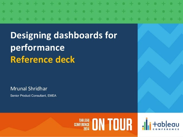 Designing dashboards for performance Reference deck Mrunal Shridhar Senior Product Consultant, EMEA